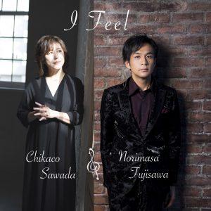 I Feel 沢田知可子&藤澤ノリマサ